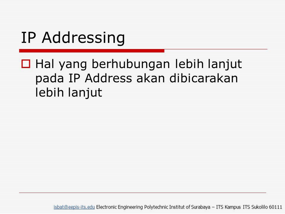 IP Addressing Hal yang berhubungan lebih lanjut pada IP Address akan dibicarakan lebih lanjut