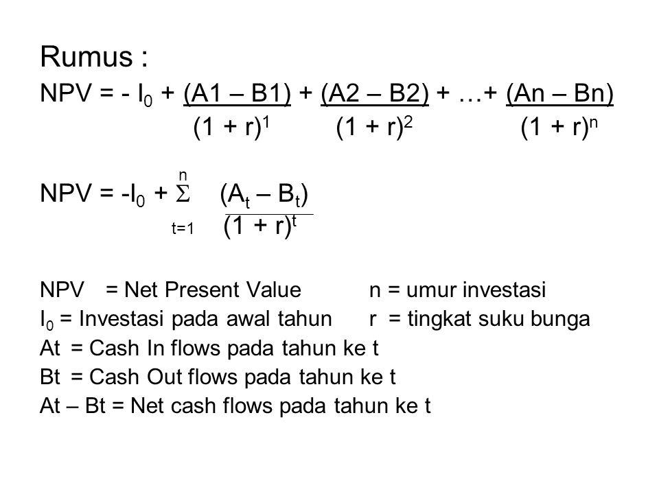 Rumus : NPV = - I0 + (A1 – B1) + (A2 – B2) + …+ (An – Bn)