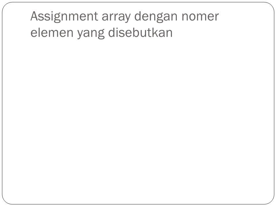 Assignment array dengan nomer elemen yang disebutkan