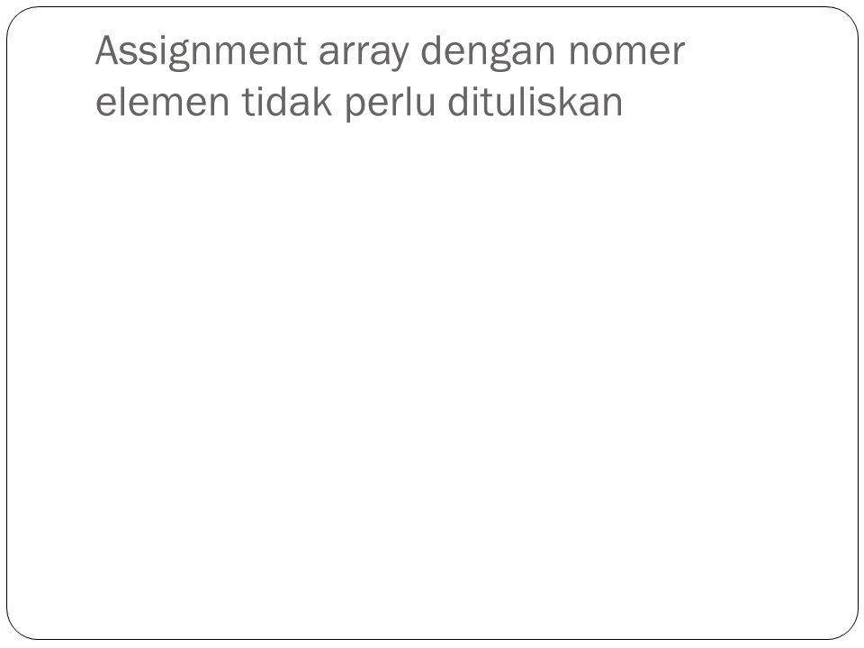Assignment array dengan nomer elemen tidak perlu dituliskan