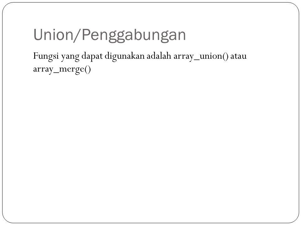 Union/Penggabungan Fungsi yang dapat digunakan adalah array_union() atau array_merge()