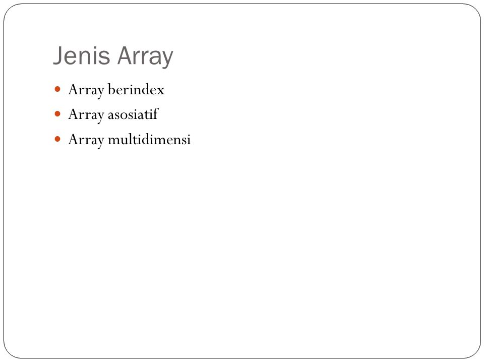 Jenis Array Array berindex Array asosiatif Array multidimensi