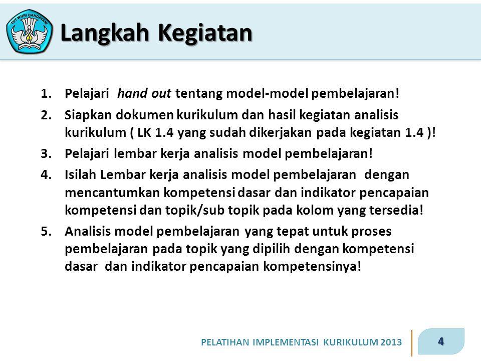 Langkah Kegiatan Pelajari hand out tentang model-model pembelajaran!