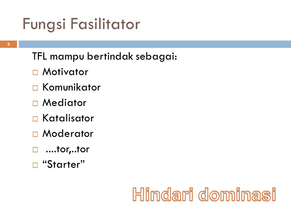 Fungsi Fasilitator Hindari dominasi TFL mampu bertindak sebagai: