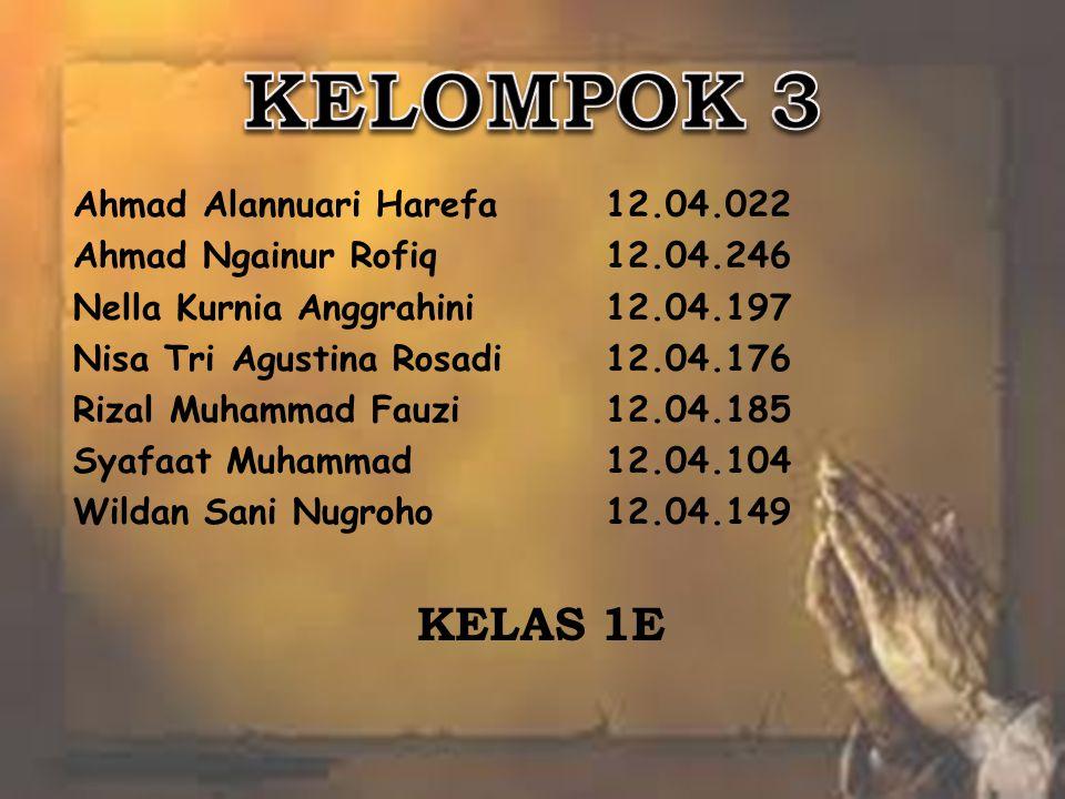 KELOMPOK 3 KELAS 1E Ahmad Alannuari Harefa 12.04.022