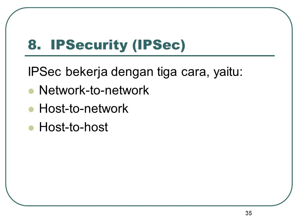8. IPSecurity (IPSec) IPSec bekerja dengan tiga cara, yaitu:
