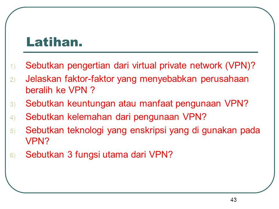 Latihan. Sebutkan pengertian dari virtual private network (VPN)
