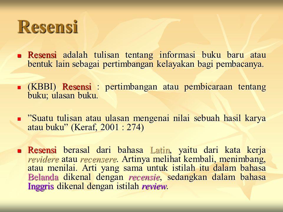 Resensi Resensi adalah tulisan tentang informasi buku baru atau bentuk lain sebagai pertimbangan kelayakan bagi pembacanya.