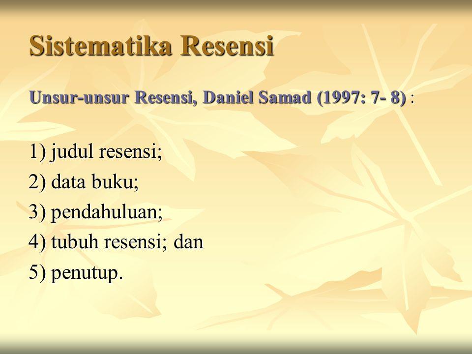 Sistematika Resensi 1) judul resensi; 2) data buku; 3) pendahuluan;