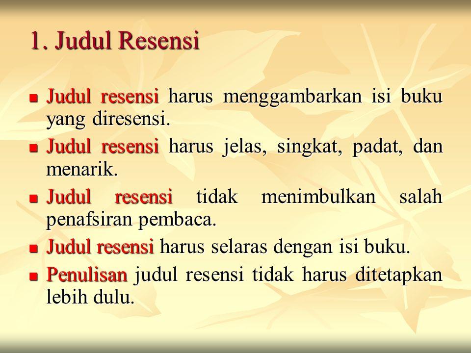 1. Judul Resensi Judul resensi harus menggambarkan isi buku yang diresensi. Judul resensi harus jelas, singkat, padat, dan menarik.