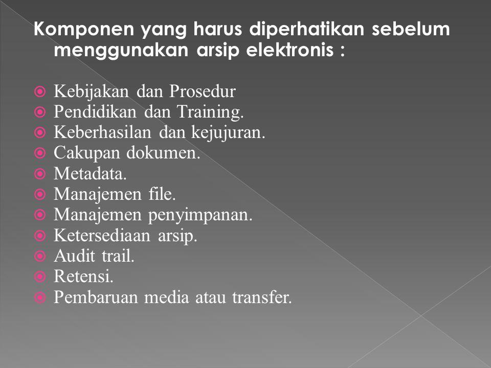 Komponen yang harus diperhatikan sebelum menggunakan arsip elektronis :