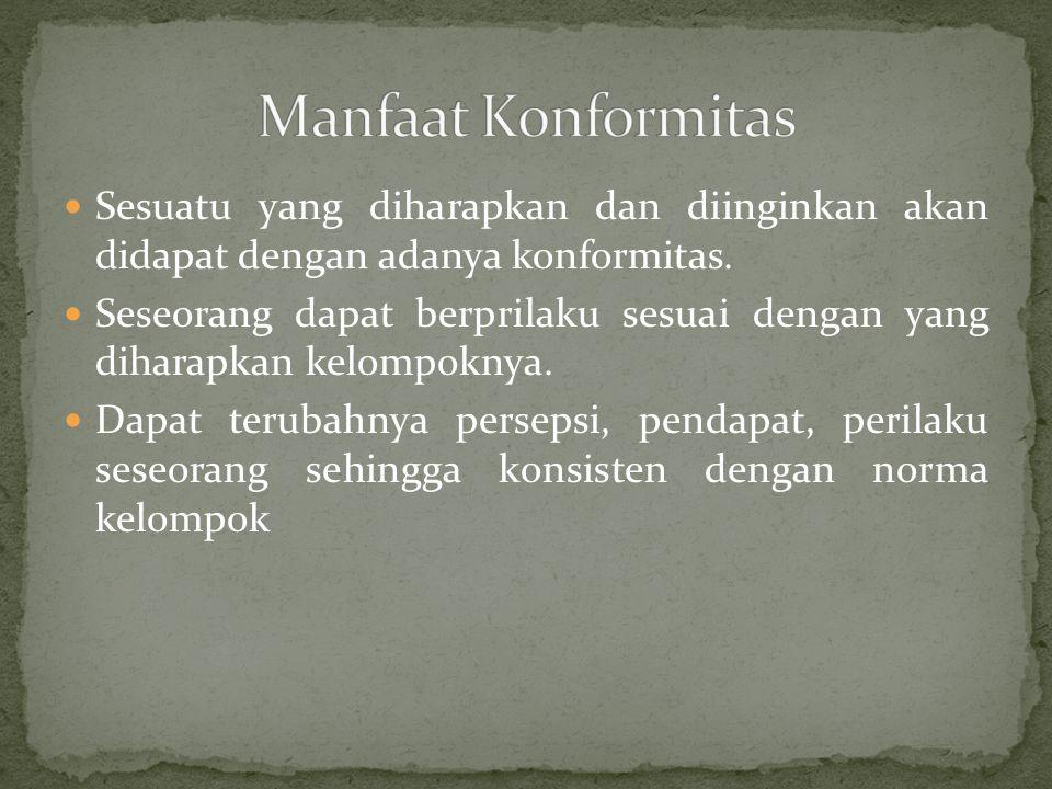 Manfaat Konformitas Sesuatu yang diharapkan dan diinginkan akan didapat dengan adanya konformitas.