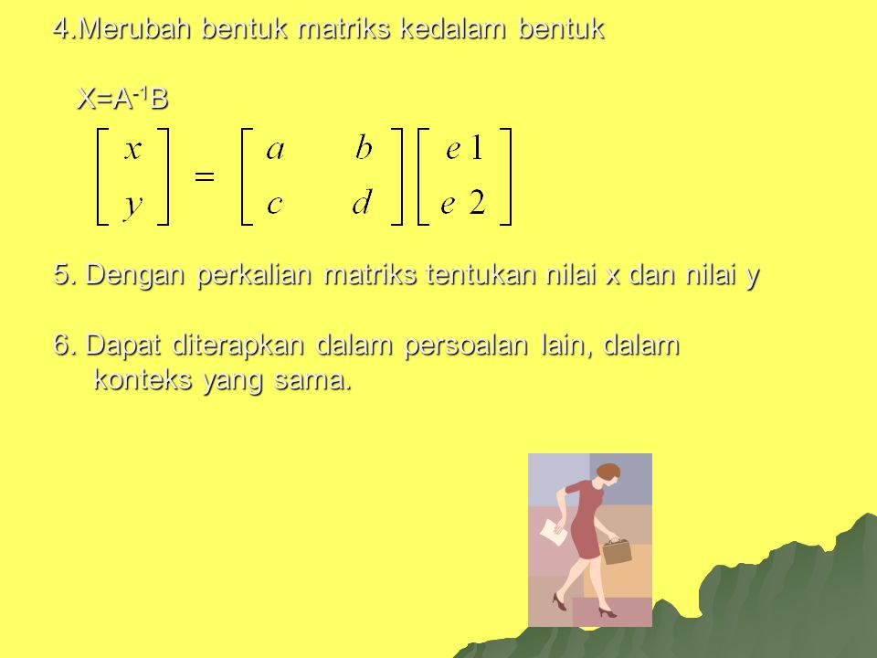 4. Merubah bentuk matriks kedalam bentuk X=A-1B 5