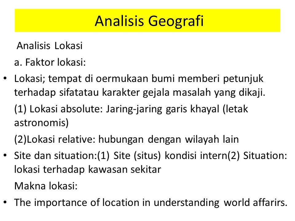Analisis Geografi Analisis Lokasi a. Faktor lokasi: