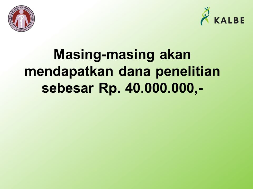 Masing-masing akan mendapatkan dana penelitian sebesar Rp. 40. 000