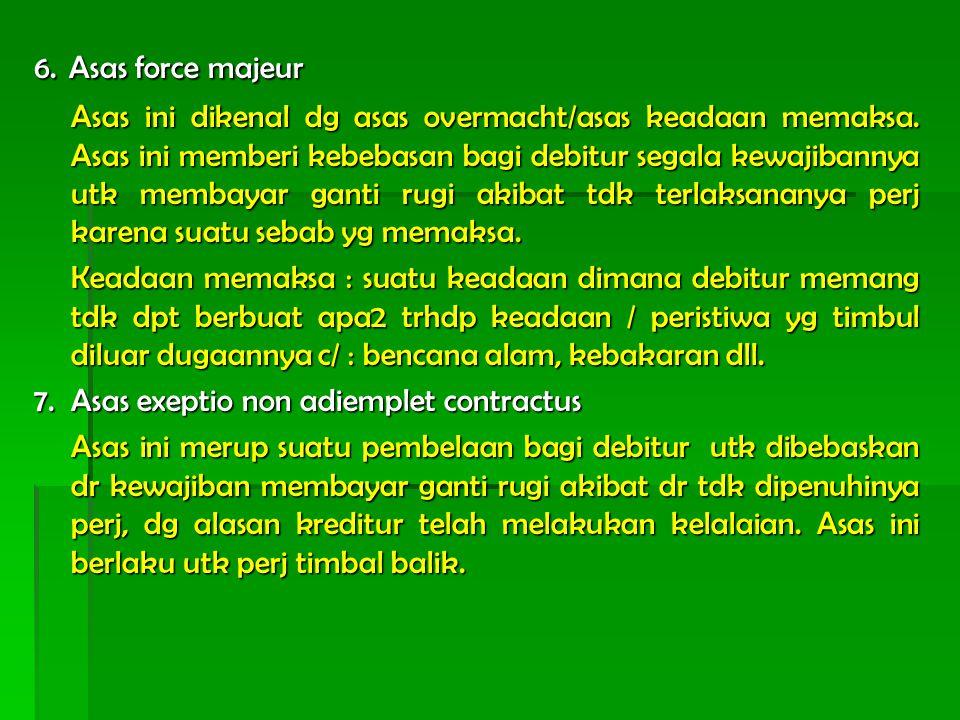 6. Asas force majeur Asas ini dikenal dg asas overmacht/asas keadaan memaksa.