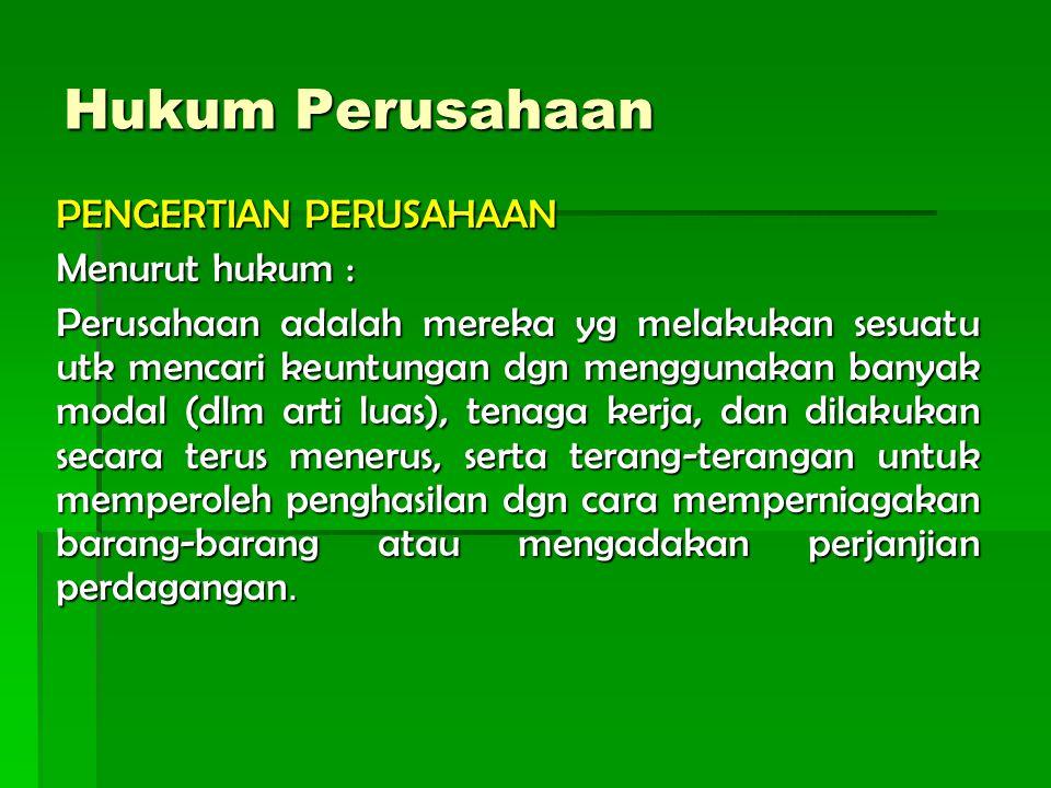 Hukum Perusahaan PENGERTIAN PERUSAHAAN Menurut hukum :