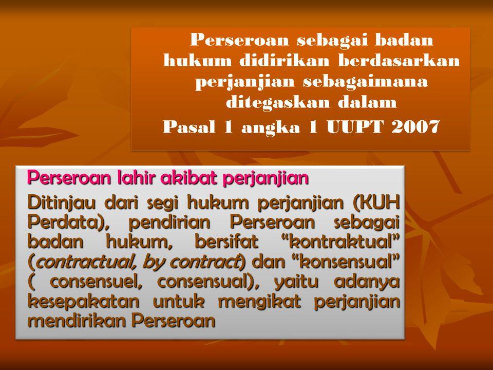 Perseroan sebagai badan hukum didirikan berdasarkan perjanjian sebagaimana ditegaskan dalam