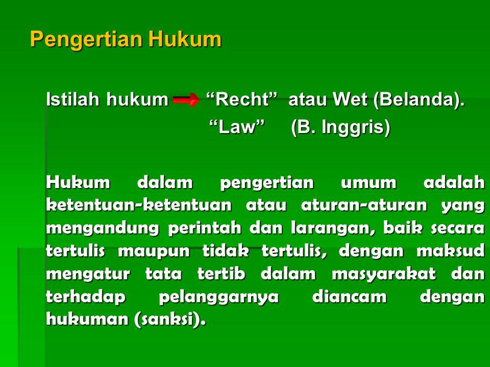 Pengertian Hukum Istilah hukum Recht atau Wet (Belanda).
