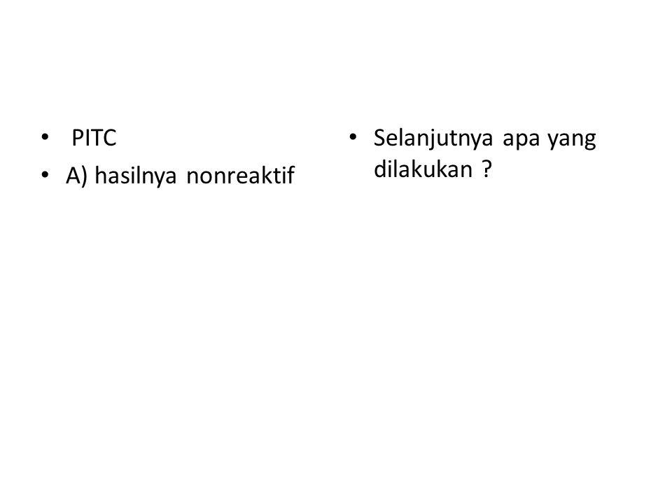PITC A) hasilnya nonreaktif Selanjutnya apa yang dilakukan