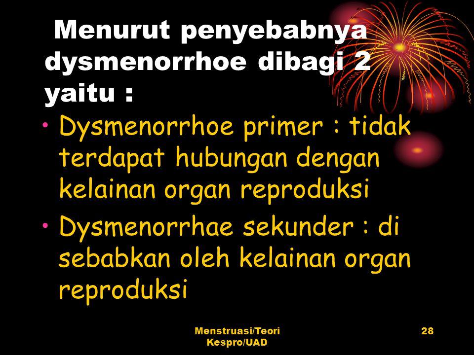 Menurut penyebabnya dysmenorrhoe dibagi 2 yaitu :