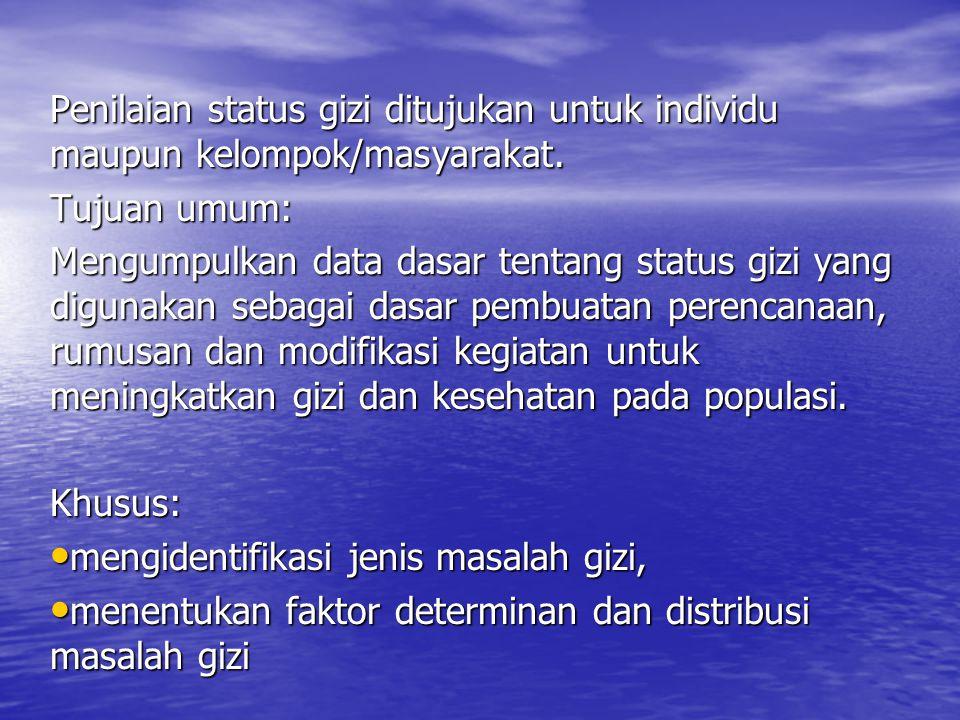 Penilaian status gizi ditujukan untuk individu maupun kelompok/masyarakat.