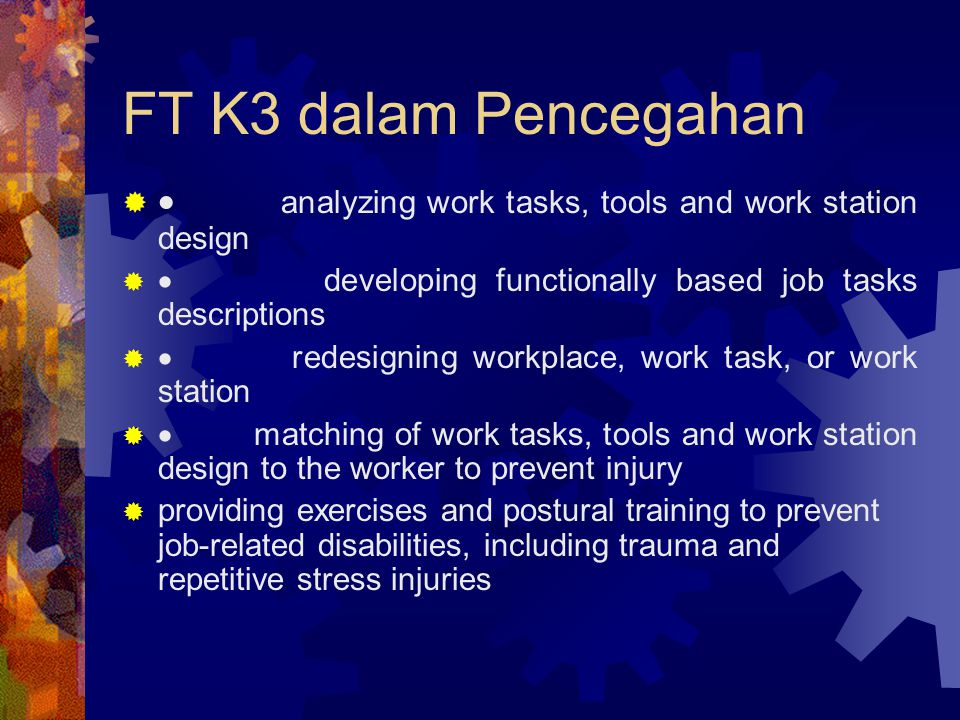 FT K3 dalam Pencegahan · analyzing work tasks, tools and work station design. · developing functionally based job tasks descriptions.
