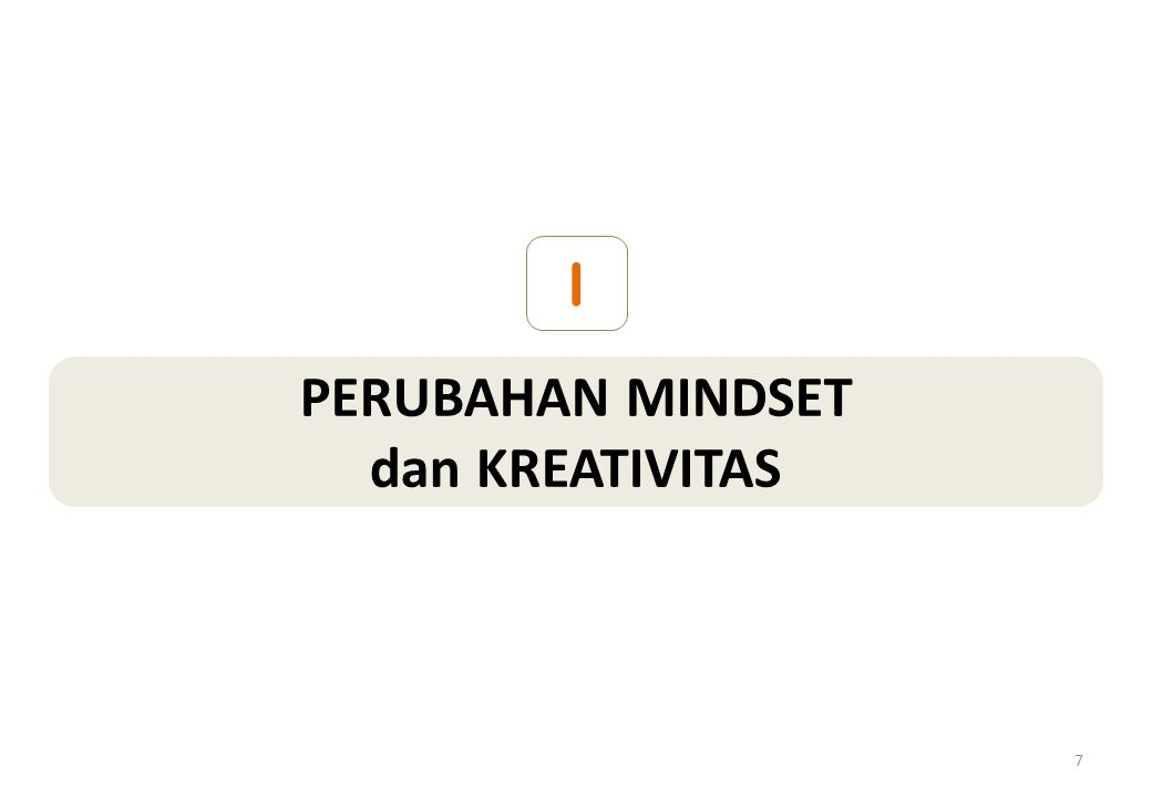 I PERUBAHAN MINDSET dan KREATIVITAS
