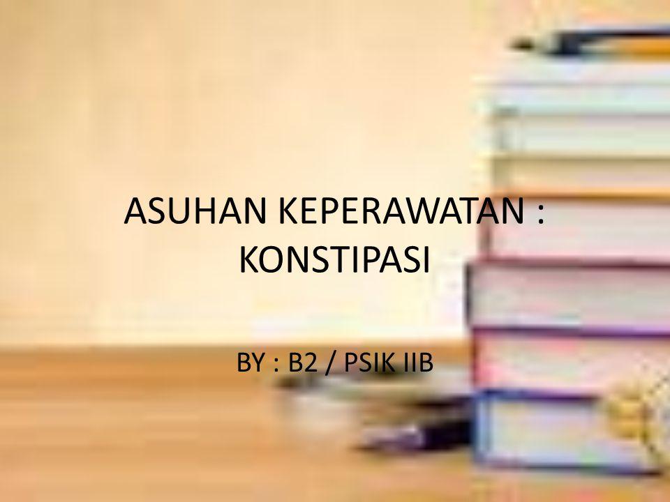 ASUHAN KEPERAWATAN : KONSTIPASI