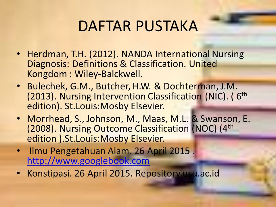 DAFTAR PUSTAKA Herdman, T.H. (2012). NANDA International Nursing Diagnosis: Definitions & Classification. United Kongdom : Wiley-Balckwell.