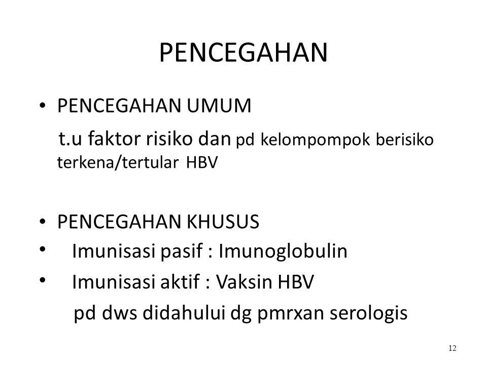 Imunisasi pasif : Imunoglobulin Imunisasi aktif : Vaksin HBV