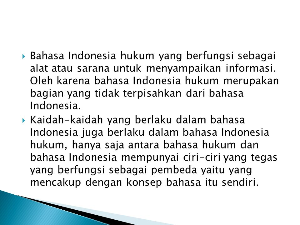 Bahasa Indonesia hukum yang berfungsi sebagai alat atau sarana untuk menyampaikan informasi. Oleh karena bahasa Indonesia hukum merupakan bagian yang tidak terpisahkan dari bahasa Indonesia.