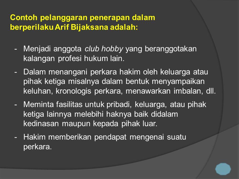 Contoh pelanggaran penerapan dalam berperilaku Arif Bijaksana adalah: