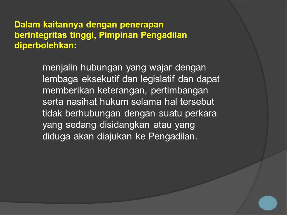 Dalam kaitannya dengan penerapan berintegritas tinggi, Pimpinan Pengadilan diperbolehkan:
