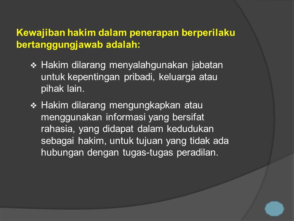 Kewajiban hakim dalam penerapan berperilaku bertanggungjawab adalah: