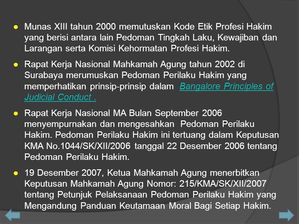 ● Munas XIII tahun 2000 memutuskan Kode Etik Profesi Hakim yang berisi antara lain Pedoman Tingkah Laku, Kewajiban dan Larangan serta Komisi Kehormatan Profesi Hakim.