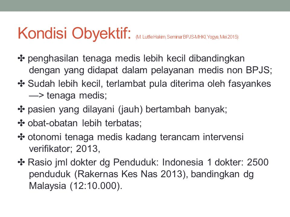 Kondisi Obyektif: (M. Lutfie Hakim, Seminar BPJS-MHKI, Yogya, Mei 2015):