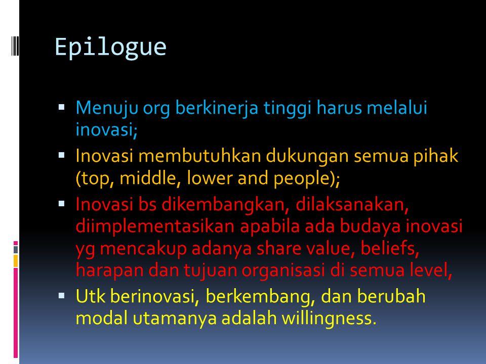 Epilogue Menuju org berkinerja tinggi harus melalui inovasi;