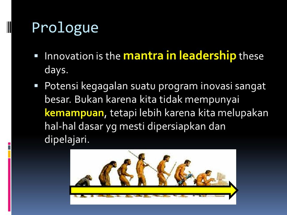 Prologue Innovation is the mantra in leadership these days.