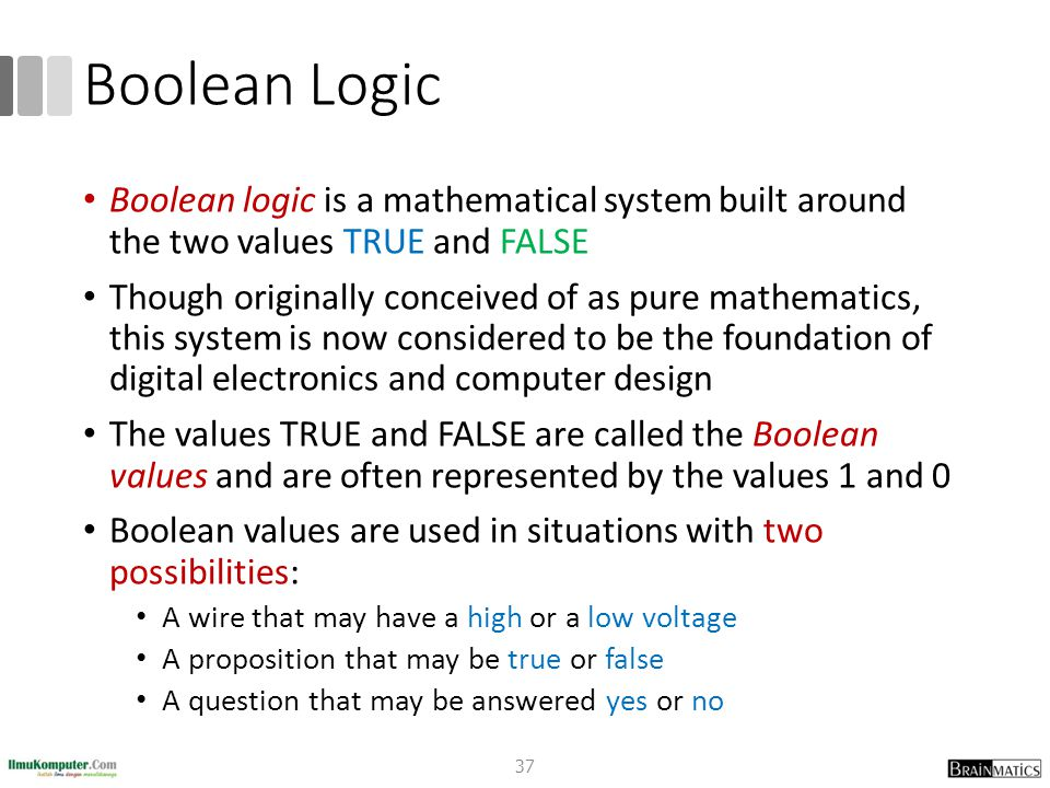 Boolean Logic Boolean logic is a mathematical system built around the two values TRUE and FALSE.