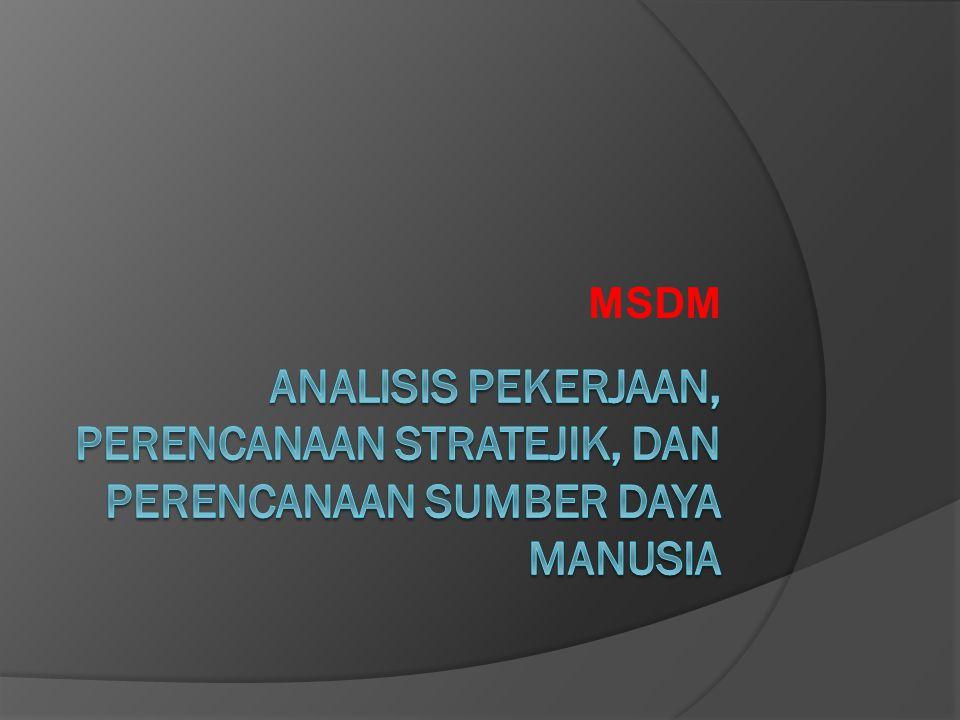 MSDM Analisis Pekerjaan, Perencanaan Stratejik, dan Perencanaan Sumber Daya Manusia