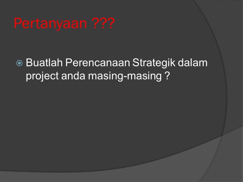 Pertanyaan Buatlah Perencanaan Strategik dalam project anda masing-masing