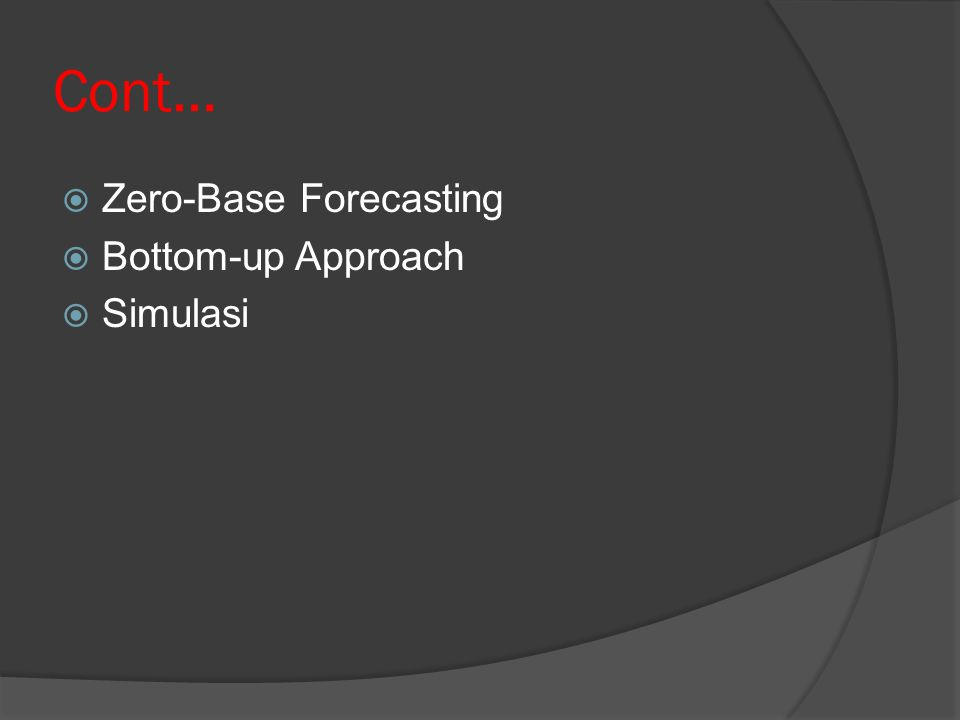 Cont… Zero-Base Forecasting Bottom-up Approach Simulasi