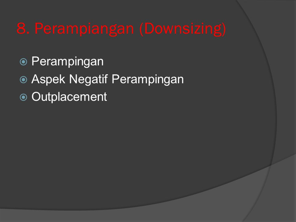 8. Perampiangan (Downsizing)