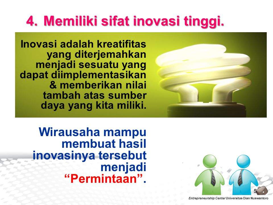 4. Memiliki sifat inovasi tinggi.