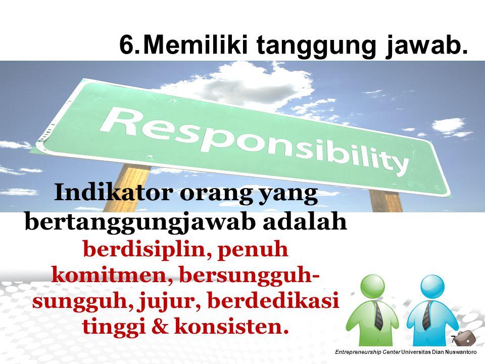 6. Memiliki tanggung jawab.