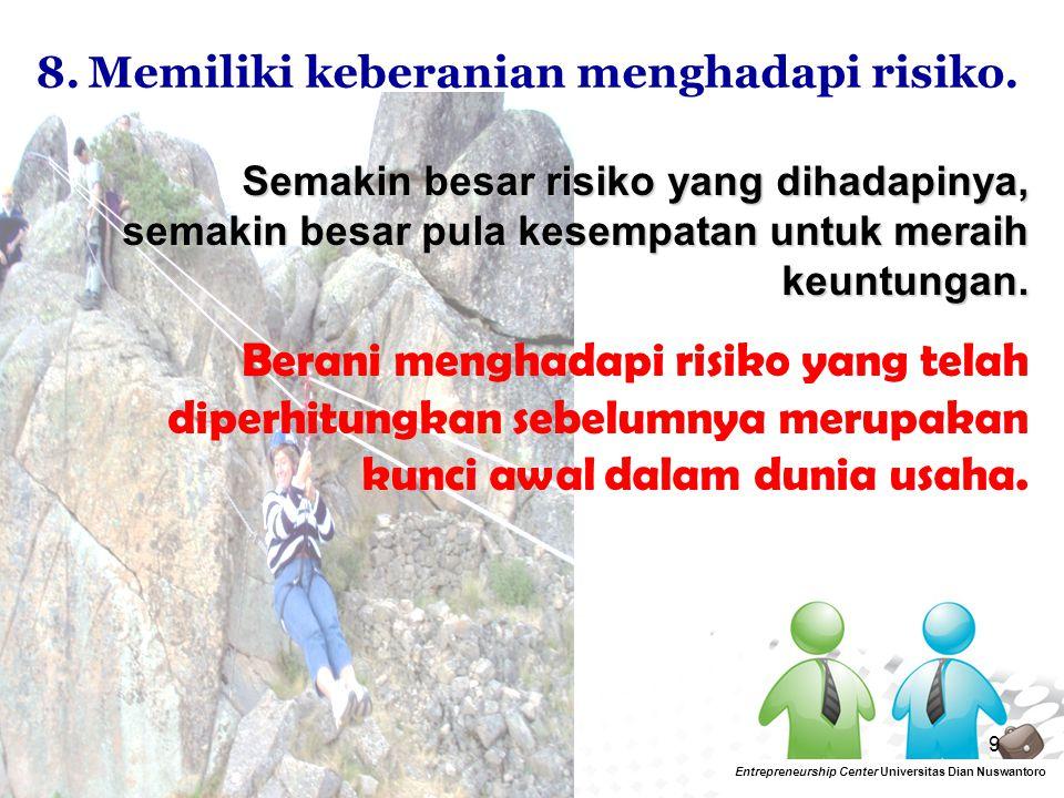 8. Memiliki keberanian menghadapi risiko.