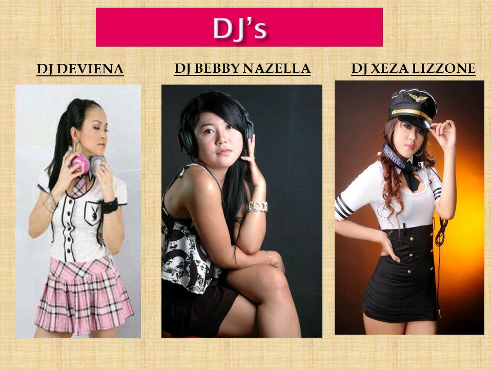 DJ's DJ DEVIENA DJ BEBBY NAZELLA DJ XEZA LIZZONE