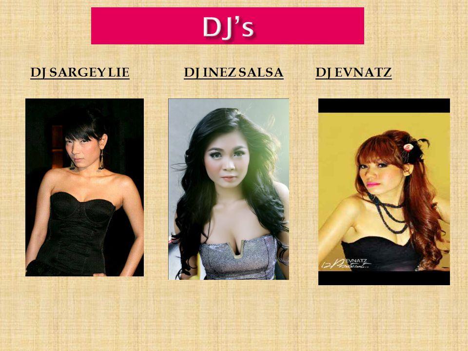 DJ's DJ SARGEY LIE DJ INEZ SALSA DJ EVNATZ