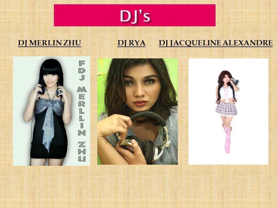 DJ's DJ MERLIN ZHU DJ RYA DJ JACQUELINE ALEXANDRE